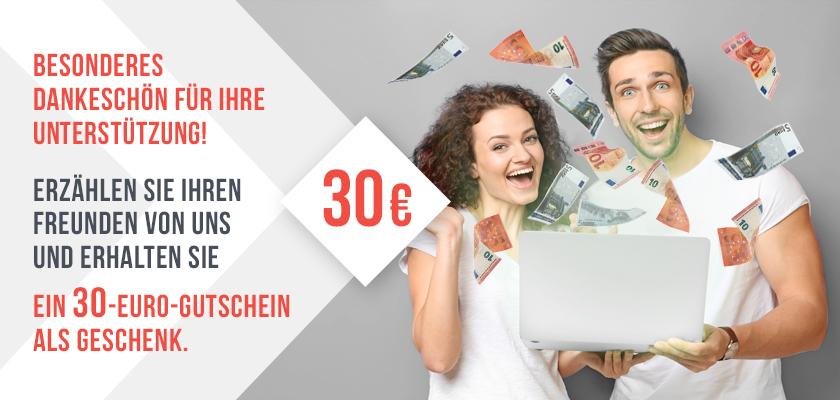 Ein 30 € Zertifikat für die Empfehlung auf Freunde!